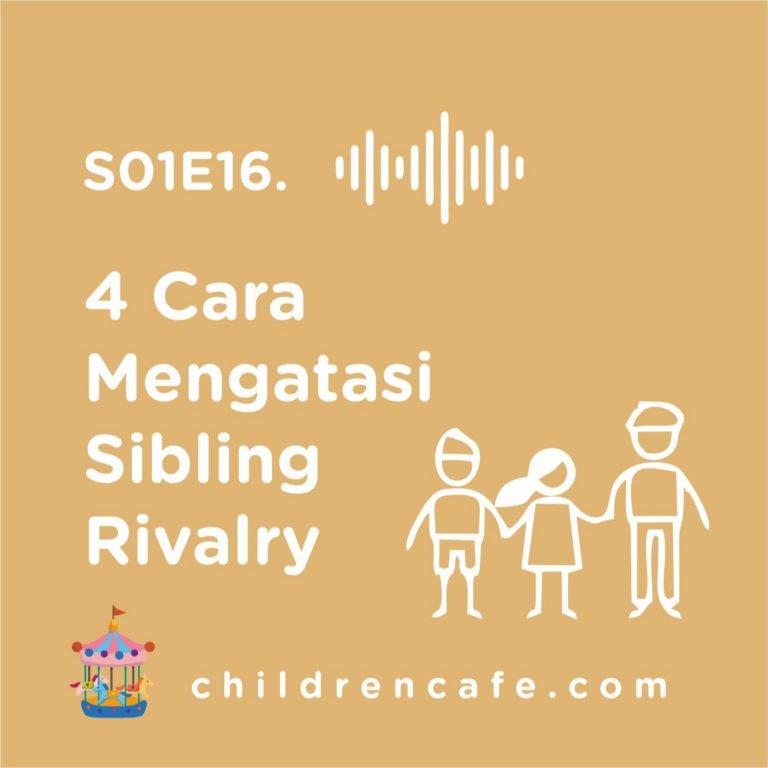 S01E16. 4 Cara Mengatasi Sibling Rivalry